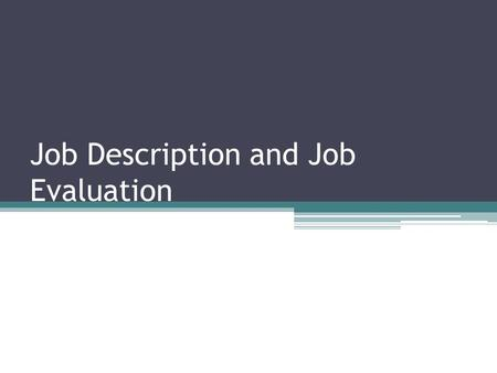 Job Description and Job Evaluation. Job Description Job description is an important document which is basically descriptive in nature a contains a statement.
