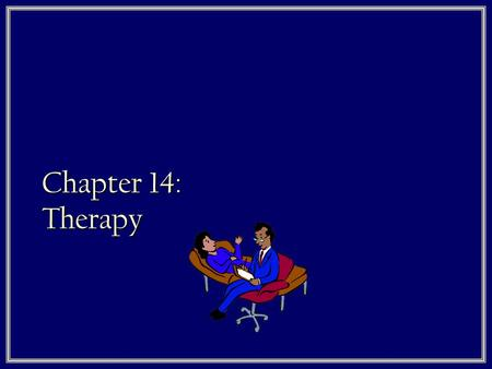 Chapter 14: Therapy. Freud's Approach: Psychoanalysis 1. Aims  To bring to light the repressed and conflicted impulses of the Id-ego-superego 2. Methods.