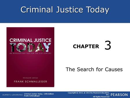 Criminal Justice Today CHAPTER Criminal Justice Today, 13th Edition Frank Schmalleger Copyright © 2015, © 2013 by Pearson Education, Inc. All Rights Reserved.