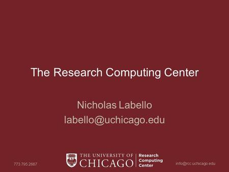 773.795.2667 The Research Computing Center Nicholas Labello