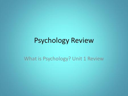 Psychology Review What is Psychology? Unit 1 Review.