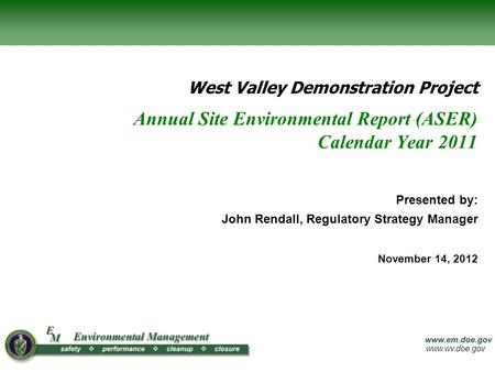 Www.wv.doe.gov Annual Site Environmental Report (ASER) Calendar Year 2011 West Valley Demonstration Project Presented by: John Rendall, Regulatory Strategy.