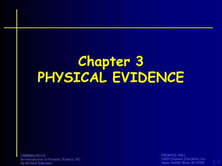 3 - PRENTICE HALL ©2007 Pearson Education, Inc. Upper Saddle River, NJ 07458 CRIMINALISTICS An Introduction to Forensic Science, 9/E By Richard Saferstein.
