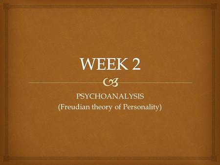 PSYCHOANALYSIS (Freudian theory of Personality).   Sigmund Freud  Unconsciousness  Organization of personality  The Id  The Ego  The Superego 