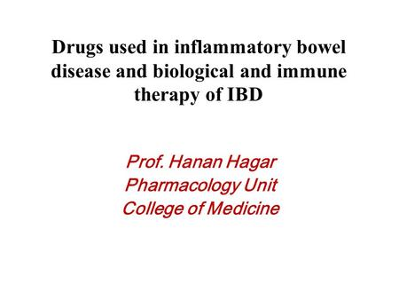 Drugs used in inflammatory bowel disease and biological and immune therapy of IBD Prof. Hanan Hagar Pharmacology Unit College of Medicine.