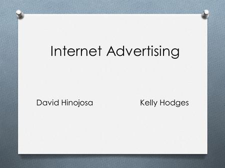 Internet Advertising David HinojosaKelly Hodges. Internet Advertising Online advertising is a form of promotion that uses the internet to deliver marketing.
