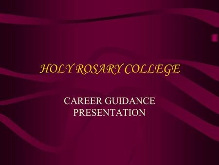 HOLY ROSARY COLLEGE CAREER GUIDANCE PRESENTATION.