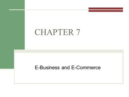 CHAPTER 7 E-Business and E-Commerce. Announcements Lecture Chapter 7 E-Business and E-Commerce Excel Refresher – due next Weds. Excel Scenario Manager.