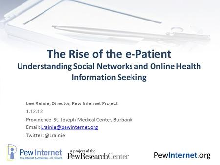 PewInternet.org The Rise of the e-Patient Understanding Social Networks and Online Health Information Seeking Lee Rainie, Director, Pew Internet Project.