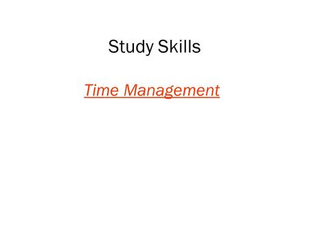 Study Skills <strong>Time</strong> <strong>Management</strong>. oMost people believe that there is a direct relationship between study <strong>time</strong> & doing well at college. E.g. You will achieve.