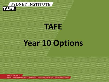 TAFE Year 10 Options. What Year 10 courses do we offer at TAFE?