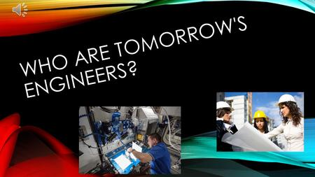 WHO ARE TOMORROW'S ENGINEERS? YOU ARE!!!! TOMORROW'S ENGINEERS WORKSHOPS On Friday October 16th the Tomorrow's Engineers team will be visiting Wyedean.