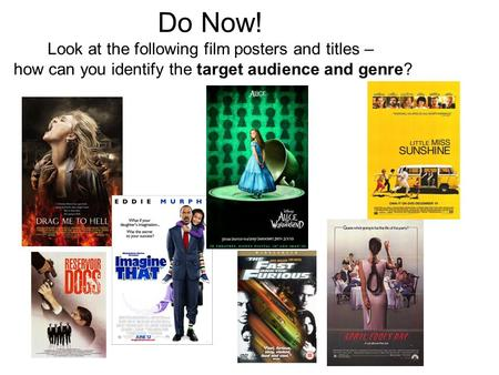 Do Now! Look at the following film posters and titles – how can you identify the target audience and genre?