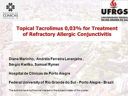 Topical Tacrolimus 0,03% for Treatment of Refractory Allergic Conjunctivitis Diane Marinho, Andréia Ferreira Laranjeira, Sérgio Kwitko, Samuel Rymer Hospital.