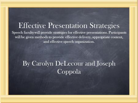 Effective Presentation Strategies Speech faculty will provide strategies for effective presentations. Participants will be given methods to provide effective.