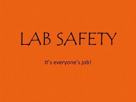 LAB SAFETY It's everyone's job!. Lab Safety Fun! Lab Safety Rap An Example of a Lab Safety Video (But you only have to do one rule!) The (Lab) Safety.