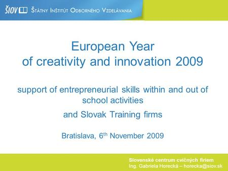 Slovenské centrum cvičných firiem Ing. Gabriela Horecká – European Year of creativity and innovation 2009 support of entrepreneurial skills.