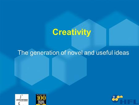 Creativity The generation of novel and useful ideas.