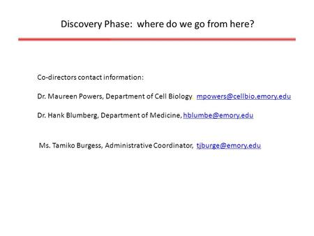 Discovery Phase: where do we go from here? Co-directors contact information: Dr. Maureen Powers, Department of Cell Biology,