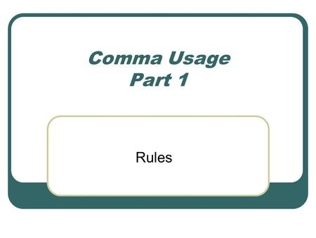 Comma Usage Part 1 Rules.