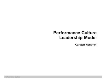 Performance Culture Performance Culture Leadership Model Carsten Hentrich.