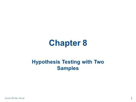 Chapter 8 Hypothesis Testing with Two Samples 1 Larson/Farber 4th ed.