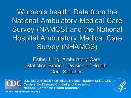 Women's health: Data from the National Ambulatory Medical Care Survey (NAMCS) and the National Hospital Ambulatory Medical Care Survey (NHAMCS) Esther.