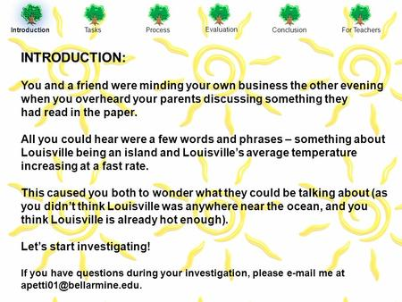 IntroductionTasksProcess Evaluation ConclusionFor Teachers INTRODUCTION: You and a friend were minding your own business the other evening when you overheard.