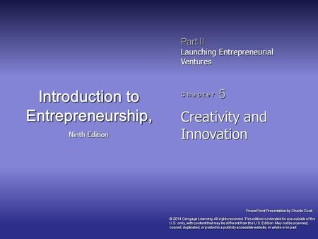 PowerPoint Presentation by Charlie Cook Part II Launching Entrepreneurial Ventures C h a p t e r 5 Introduction to Entrepreneurship, Ninth Edition Creativity.