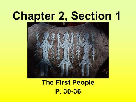 Chapter 2, Section 1 The First People P. 30-36. Today's Learning Targets –I can complete research and present information to identify five important hominid.