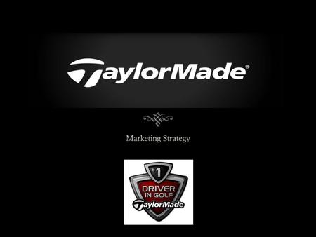 Product  Taylor made brand  Brand Equity  Product Differentiation  Adjustable Drivers and Woods  White Driver Heads  2 year Warranty  Clubs  Footwear.