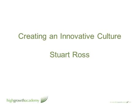 "Creating an Innovative Culture Stuart Ross. ""Most Companies don't innovate because everyone is paid to maintain the status quo."