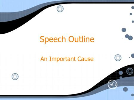Speech Outline An Important Cause. Thesis Statement Remember, your thesis statement should encompass your 3 main ideas and state the purpose of your presentation.