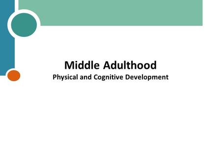 Middle Adulthood Physical and Cognitive Development.