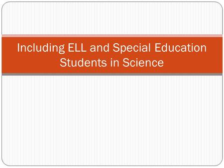 Including ELL and Special Education Students in Science.