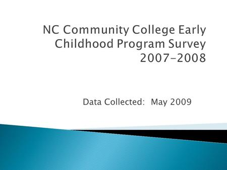 NC Community College Early Childhood Program Survey 2007-2008 Data Collected: May 2009.