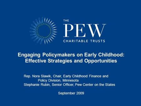 Engaging Policymakers on Early Childhood: Effective Strategies and Opportunities Rep. Nora Slawik, Chair, Early Childhood Finance and Policy Division,