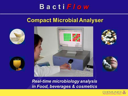 The Rapid Microbiology Company B a c t i F l o w Real-time microbiology analysis in Food, beverages & cosmetics Compact Microbial Analyser.