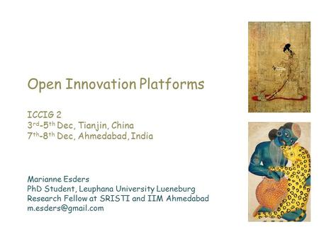 Open Innovation Platforms ICCIG 2 3 rd -5 th Dec, Tianjin, China 7 th -8 th Dec, Ahmedabad, India Marianne Esders PhD Student, Leuphana University Lueneburg.