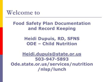 Welcome to Food Safety Plan Documentation and Record Keeping Heidi Dupuis, RD, SFNS ODE – Child Nutrition 503-947-5893 Ode.state.or.us/services/nutrition.