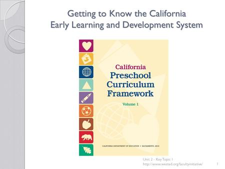 Getting to Know the California Early Learning and Development System Unit 2 - Key Topic 1