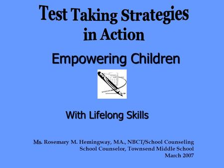 Empowering Children With Lifelong Skills Ms Ms. Rosemary M. Hemingway, MA., NBCT/School Counseling School Counselor, Townsend Middle School March 2007.