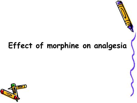 Effect of morphine on analgesia. Experimental purpose To observe the effect of morphine on analgesia.