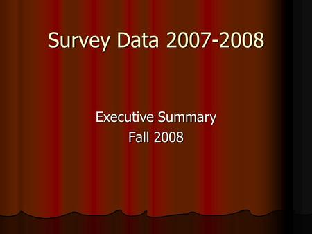Survey Data 2007-2008 Executive Summary Fall 2008.