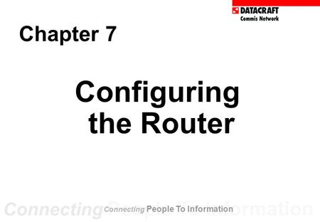 Configuring the Router Chapter 7 Connecting People To Information.