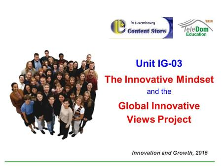 Unit IG-03 The Innovative Mindset and the Global Innovative Views Project Innovation and Growth, 2015 Subdirección de Planeación.