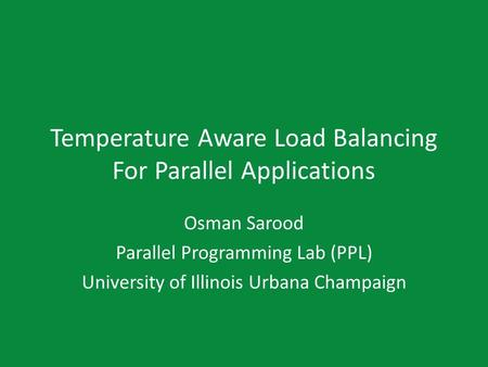 Temperature Aware Load Balancing For Parallel Applications Osman Sarood Parallel Programming Lab (PPL) University of Illinois Urbana Champaign.