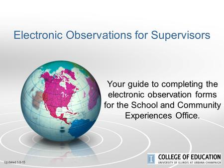 Electronic Observations for Supervisors Your guide to completing the electronic observation forms for the School and Community Experiences Office. Updated.