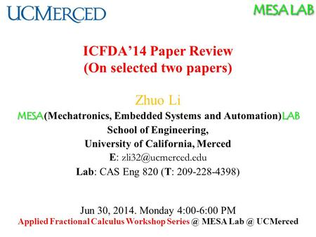 MESA LAB ICFDA'14 Paper Review (On selected two papers) Zhuo Li MESA LAB MESA (Mechatronics, Embedded Systems and Automation) LAB School of Engineering,
