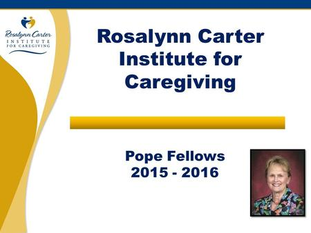 Pope Fellows 2015 - 2016 Rosalynn Carter Institute for Caregiving.